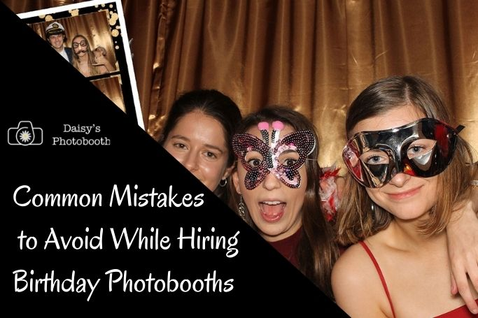 Some Very Common Mistakes to Avoid While Hiring Birthday Photobooths