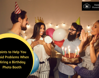Points to Help You Avoid Problems When Hiring a Birthday Photo Booth